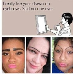 Drawn on eyebrows are creepy. like ventriloquist puppet creepy. Funny Shit, Haha Funny, Hilarious, Funny Stuff, Funny Things, Funny Laugh, Laugh Laugh, Funny Troll, Random Stuff