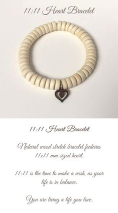 11:11 Heart Bracelet Natural Wood stretch bracelet features 11x11 mm sized heart. 11:11 is the time to make a wish, as your life is in balance. You are living a life you love.