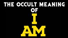 The Occult Meaning of I AM. https://www.youtube.com/watch?v=XWjwtFf7xAo