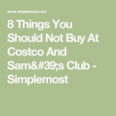 8 Things You Should Not Buy At Costco And Sam's Club - Simplemost