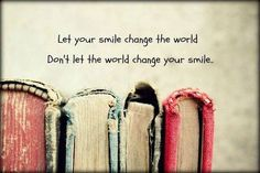 Let your smile change the world. Don't let the world change your smile. Enjoy The Little Things, So Little Time, Agenda Cultural, Old Books, Antique Books, Smile Quotes, Heart Quotes, Book Photography, Inspiring Photography