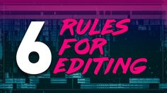 6 Rules for Cinematic Editing