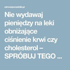 Nie wydawaj pieniędzy na leki obniżające ciśnienie krwi czy cholesterol – SPRÓBUJ TEGO SPOSOBU!