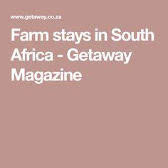 Farm stays in South Africa - Getaway Magazine Farm Stay, South Africa, Cape, Magazine, Travel, Mantle, Cabo, Viajes, Destinations