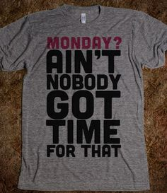 (1) unbreakable2787's save of Monday? Ain't Nobody Got Time For That - lolshirts - Skreened T-shirts, Organic Shirts, Hoodies, Kids Tees, Baby One-Pieces and Tote Bags on Wanelo