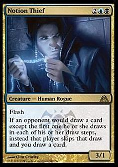 DGM: Notion Thief, Creature - Human Rogue 2UB 3/1 Flash If an opponent would draw a card except the first one he or she draws in each of his...