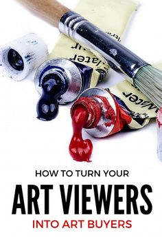 How To Turn Your Art Viewers Into Art Buyers