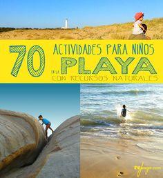 70 actividades para niños para hacer en la playa. Sólo utilizando los recursos naturales; sin juguetes ni tecnología!