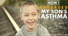 I cried when I read this article. There is healing available, and that is HOPE! How I reversed my son's ASTHMA.