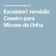 Excelsior!: remédio Caseiro para Micose da Unha