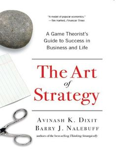 The Art of Strategy: A Game Theorist's Guide to Success in Business and Life by Avinash K. Dixit, http://www.amazon.com/dp/B001FA0NOM/ref=cm_sw_r_pi_dp_f5IDtb19TJJQW