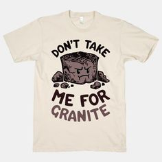 Don't Take Me For Granite #puns #sciencenerd #science #geology #nerdshirt…