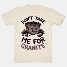Don't Take Me For Granite #puns #sciencenerd #science #geology #nerdshirt…