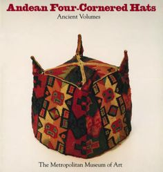 Andean four-cornered hats : ancient volumes : from the collection of Arthur M. Bullowa : [exhibition] April the Metropolitan Museum of Art, New York / organized by Julie Jones ; text by Mary Frame ; photographs by Peter C. Julie Jones, Textile Medium, African Hats, Peruvian Textiles, Inca, Stone Sculpture, American Indian Art, Cosplay, Metropolitan Museum