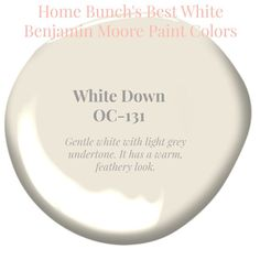 Best White Paint Colors by Benjamin Moore White Down Benjamin Moore. Gentle white with light grey undertone. It has a warm, feathery softness. Home Bunch's Best White Benjamin Moore Paint Colors Best White Paint, White Paint Colors, Favorite Paint Colors, Bedroom Paint Colors, Exterior Paint Colors, Paint Colors For Home, White Paints, Wall Colors, House Colors
