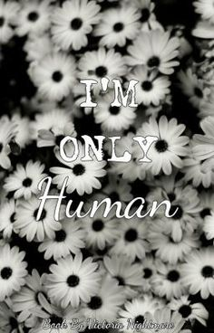 I'am only human