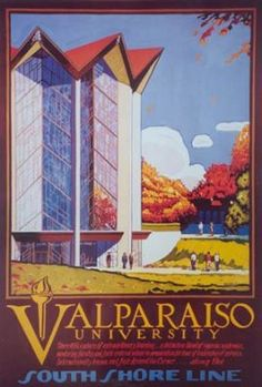South Shore Arts: Valparaiso University, Artist: Mitchell A. Markovitz Sponsored By: Valparaiso University (One of my Alma Maters) Valparaiso University, Valparaiso Indiana, Indiana Love, Chile, Indiana Dunes, Michigan City, Train Art, Vintage Travel Posters, South America