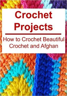 Crochet Projects: How to Crochet Beautiful Crochet and Afghan: (Crochet, Crochet for Beginners, How to Crochet, Crochet Patterns, Crochet Projects), Amy Habbard, Amy Grivan - Amazon.com
