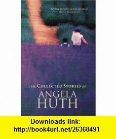 Collected Stories (9780349115757) Angela Huth , ISBN-10: 0349115753  , ISBN-13: 978-0349115757 ,  , tutorials , pdf , ebook , torrent , downloads , rapidshare , filesonic , hotfile , megaupload , fileserve