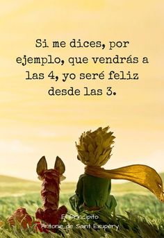 Hoy te veo y ya soy feliz / CANT WAIT Cute Quotes, Words Quotes, Book Quotes, Qoutes, Little Prince Quotes, The Little Prince, Spanish Quotes, Love Words, Decir No