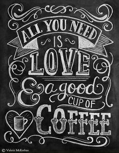 """All you need is love and coffee"" quote. going to pain this design over the sign in my kitchen :)"