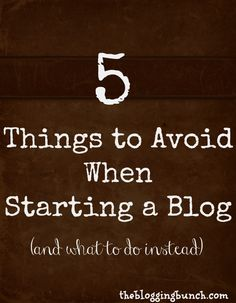 5 Things to Avoid When Starting a Blog