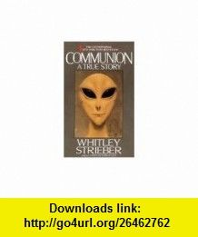 Communion  A True Story Whitley Strieber ,   ,  , ASIN: B000K08YB2 , tutorials , pdf , ebook , torrent , downloads , rapidshare , filesonic , hotfile , megaupload , fileserve