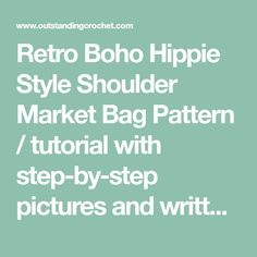 Retro Boho Hippie Style Shoulder Market Bag Pattern / tutorial with step-by-step pictures and written instructions.