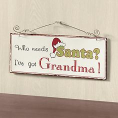 Sign, Who Needs Santa from Through the Country Door®