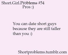 """""""Short girl pros #54: You can date short guys because they are still taller than you :)."""