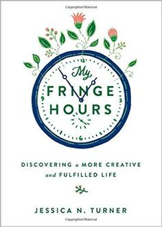 My Fringe Hours: Discovering a More Creative and Fulfilled Life: Jessica N. Turner: 9780800723552: Amazon.com: Books