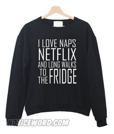 I love naps netflix sweatshirt - Weird Shirts - Ideas of Weird Shirts - Funny Shirt Sayings, Sarcastic Shirts, Funny Tee Shirts, T Shirts With Sayings, Cute Shirts, Trend Fashion, Teen Fashion Outfits, Modern Fashion, Fashion Men