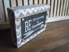 Wooden art decor/be strong and courageous/chevron/distressed