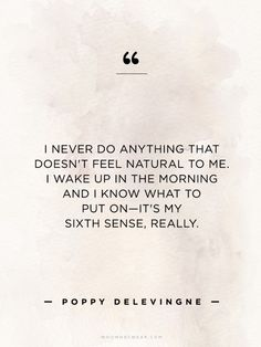 """""""I never do anything doesn't feel natural to me..."""" - Poppy Delevingne //  #WWWQuotesToLiveBy"""