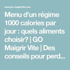 Menu d'un régime 1000 calories par jour : quels aliments choisir?   GO Maigrir Vite   Des conseils pour perdre du poids rapidement et efficacement