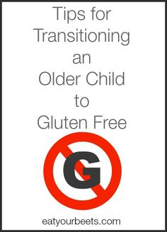 Transitioning an Older Child to Gluten Free | http://www.eatyourbeets.com/healthy-eating-tips/older-child-gluten-free/