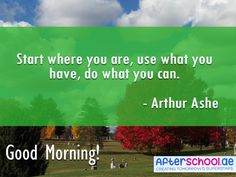 We all have something to use and somewhere to start in. It all depends on what we do. Good morning!