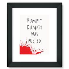"""Humpty Dumpty was pushed"" Framed Fine Art Print"