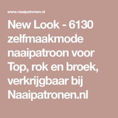 New Look - 6130 zelfmaakmode naaipatroon voor Top, rok en broek, verkrijgbaar bij Naaipatronen.nl