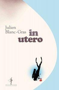 In utero de Julien Blanc-Gras, Au Diable Vauvert (11/09/2015)