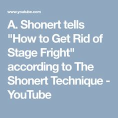 "Shonert tells ""How to Get Rid of Stage Fright"" according to The Shonert Technique How To Get Rid, Stage, Good Things, Videos, Youtube, Video Clip, Youtube Movies, Scene"