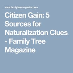 Citizen Gain: 5 Sources for Naturalization Clues - Family Tree Magazine