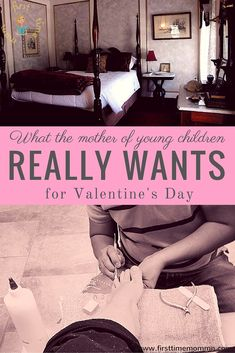 What the mother of young children really wants for Valentine's Day.  Pin now and send to significant other as a hint!
