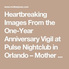Heartbreaking Images From the One-Year Anniversary Vigil at Pulse Nightclub in Orlando – Mother Jones