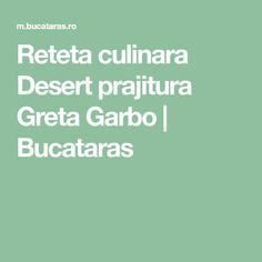 Reteta culinara Desert prajitura Greta Garbo | Bucataras Chorizo, Food To Make, Recipes, Mac, Dessert, House, Sweets, Bulgur, Salads