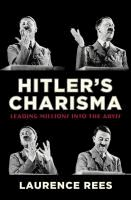 Hitler's charisma : leading millions into the abyss  Laurence Rees.