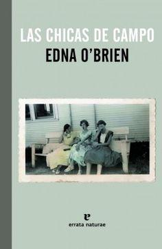 Las chicas de campo - Edna O'Brien. Errata naturae, 2013. BPE Burgos, 19 ej. LA EDUCACIÓN SENTIMENTAL