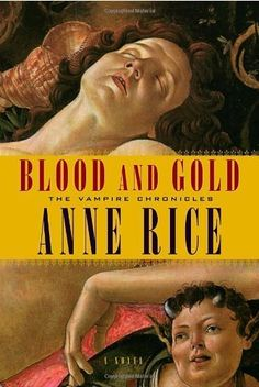 Blood and Gold (Vampire Chronicles) by Anne Rice