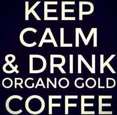 Keep calm and drink Organo Gold coffee Coffee Health, Keep Calm And Drink, Coffee Company, Coffee Humor, Story Of My Life, My Coffee, Popular Memes, Just In Case, Motivational Quotes