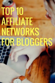 Best Affiliate Networks for Bloggers or Publishers to Make Money from Blogging.